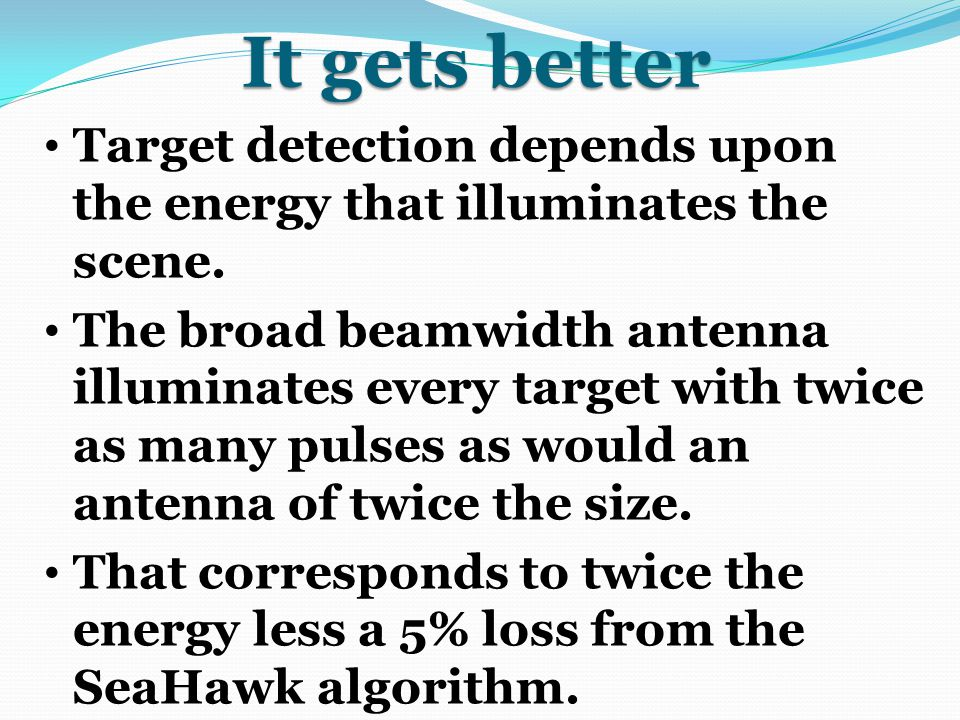 It gets better Target detection depends upon the energy that illuminates the scene.