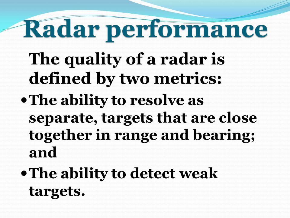 Radar performance The quality of a radar is defined by two metrics:
