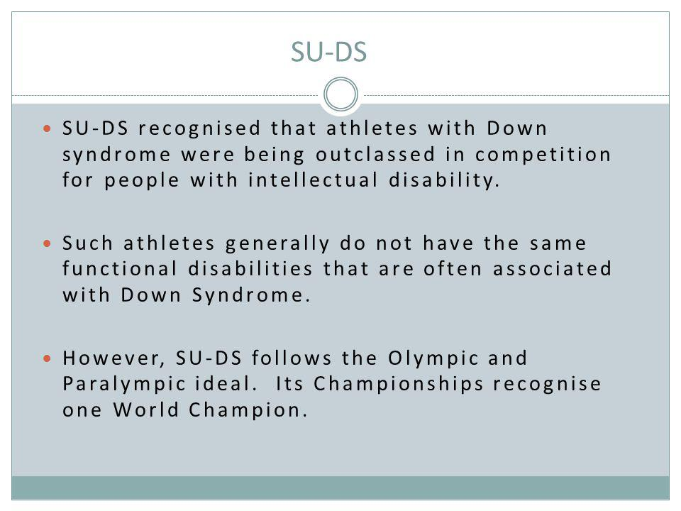 SU-DS SU-DS recognised that athletes with Down syndrome were being outclassed in competition for people with intellectual disability.