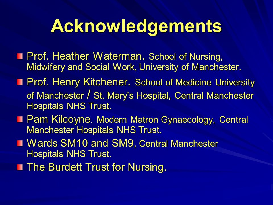 Acknowledgements Prof. Heather Waterman. School of Nursing, Midwifery and Social Work, University of Manchester.
