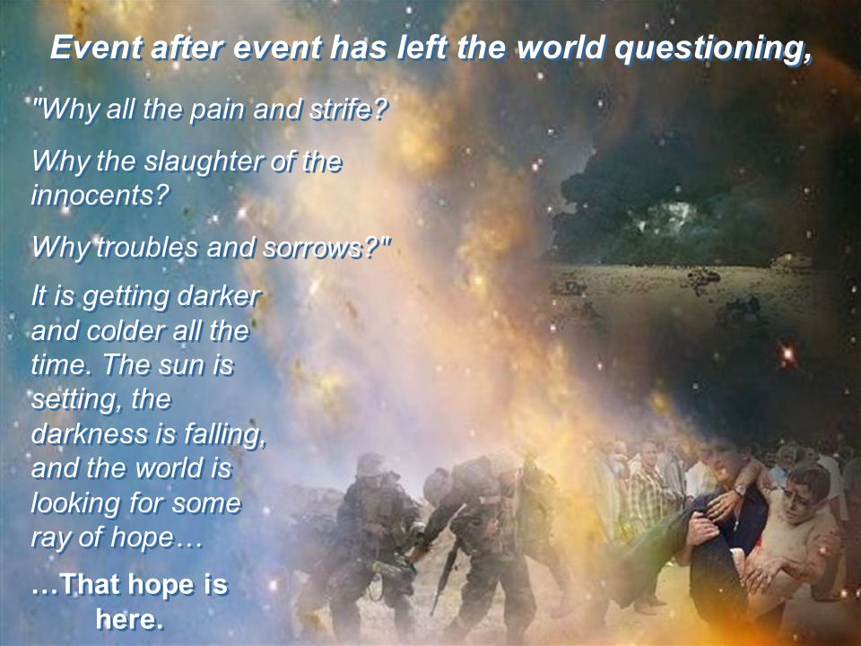 Event after event has left the world questioning,