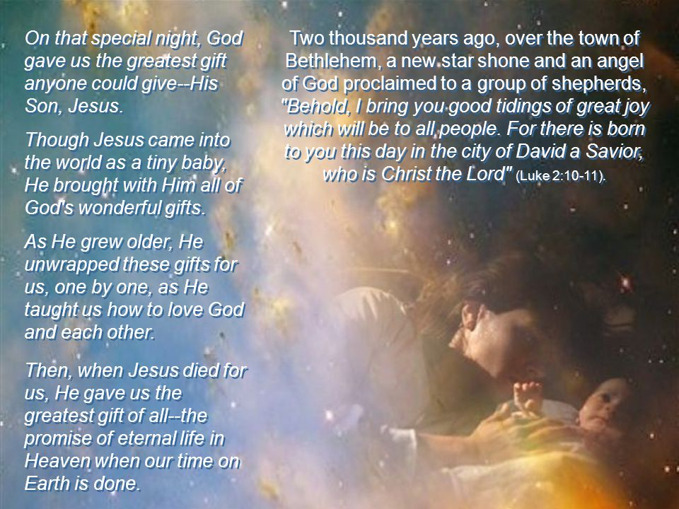 On that special night, God gave us the greatest gift anyone could give--His Son, Jesus.