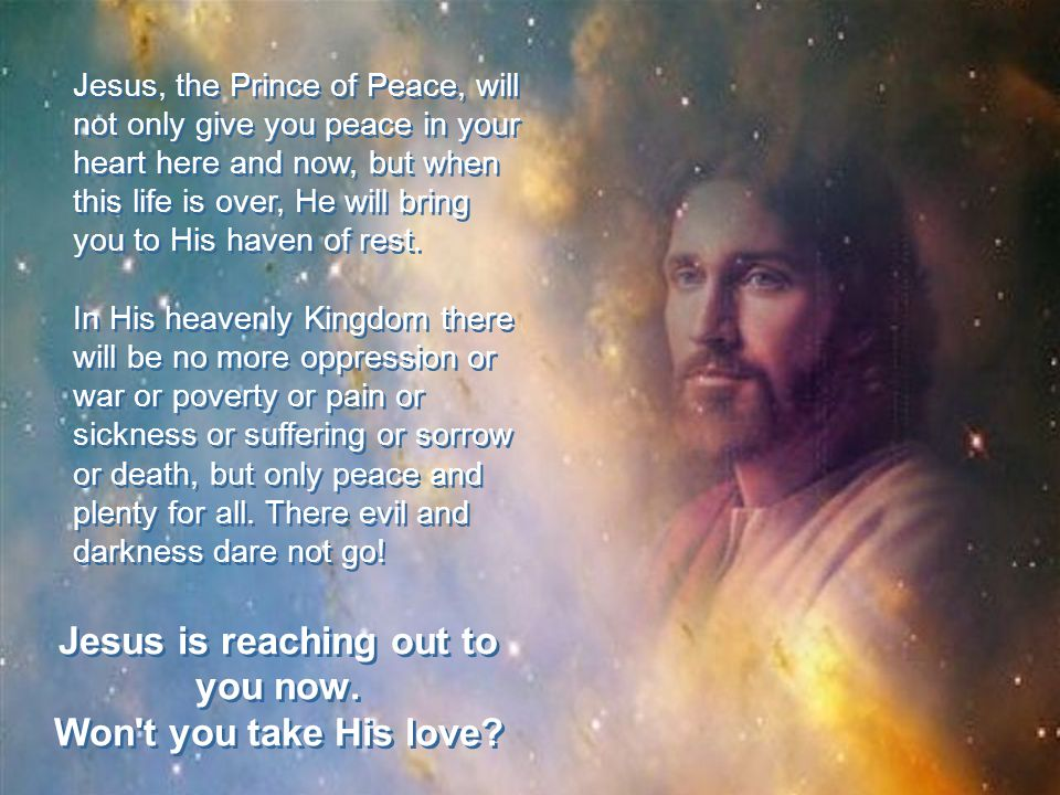 Jesus is reaching out to you now.