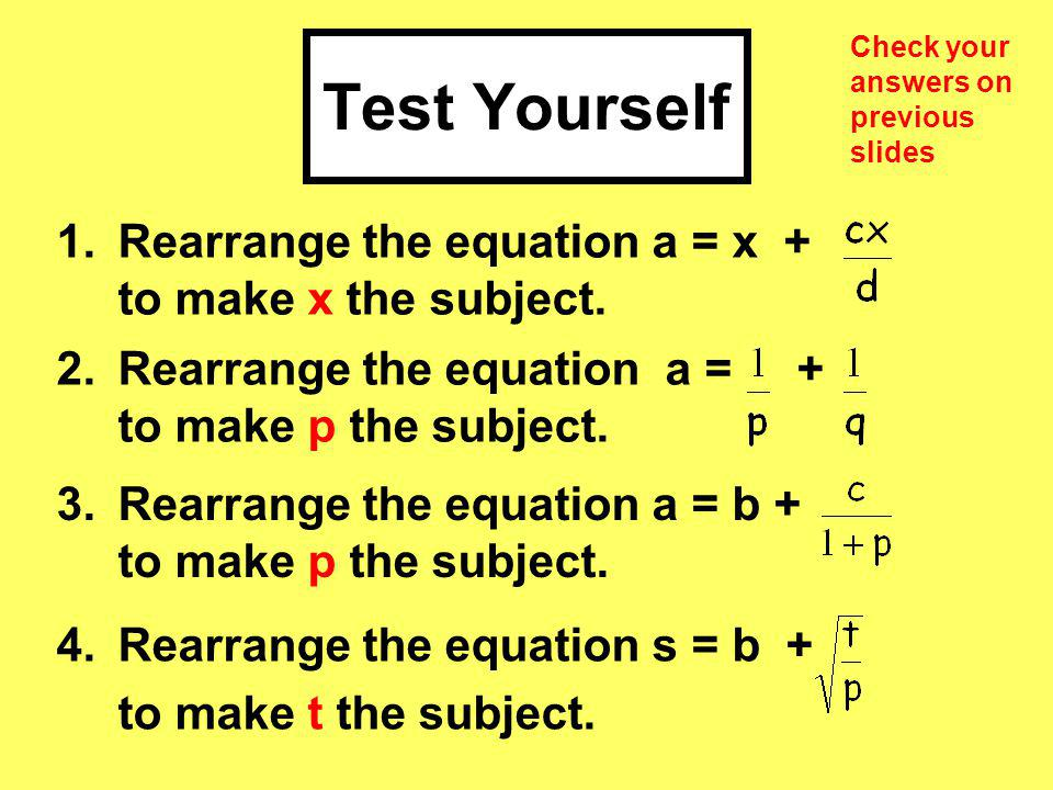 Test Yourself 1. Rearrange the equation a = x + to make x the subject.