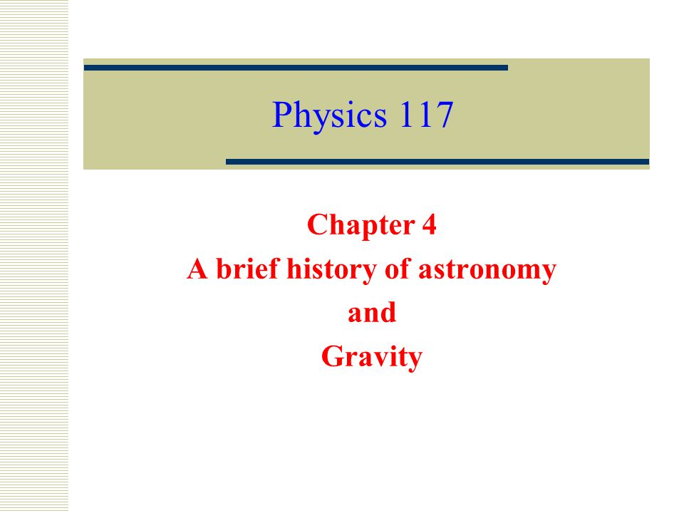 Chapter 4 A brief history of astronomy and Gravity