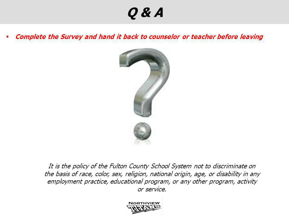 Q & A Complete the Survey and hand it back to counselor or teacher before leaving.