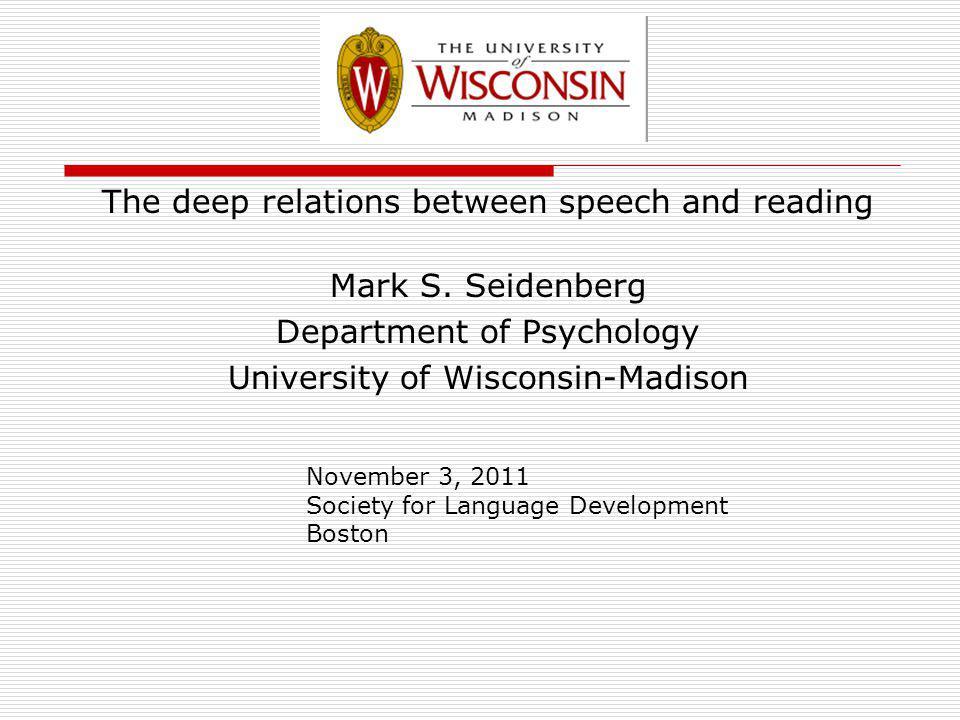 The deep relations between speech and reading Mark S. Seidenberg