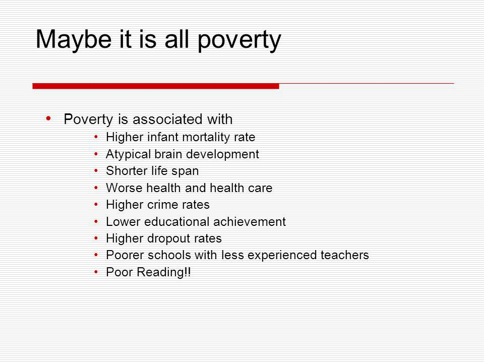 Maybe it is all poverty Poverty is associated with