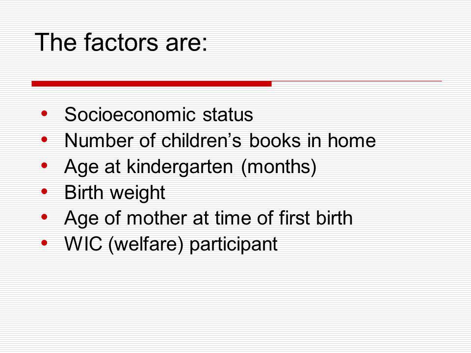 The factors are: Socioeconomic status