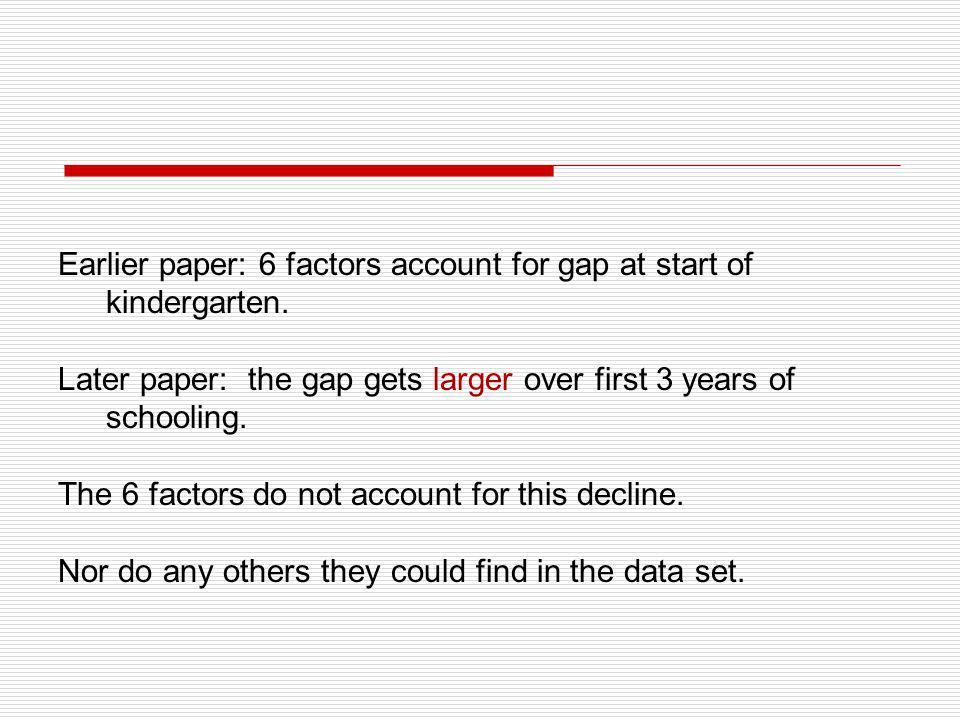 Earlier paper: 6 factors account for gap at start of kindergarten.