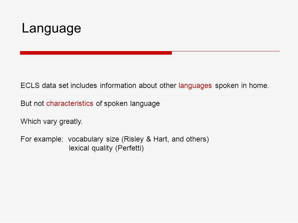 Language ECLS data set includes information about other languages spoken in home. But not characteristics of spoken language.