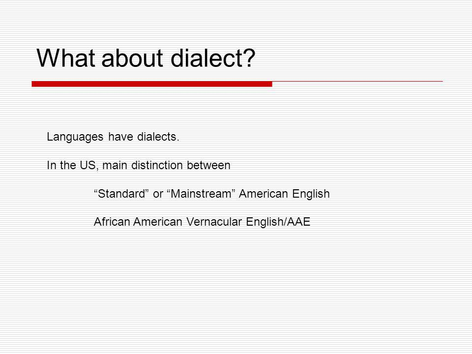 What about dialect Languages have dialects.