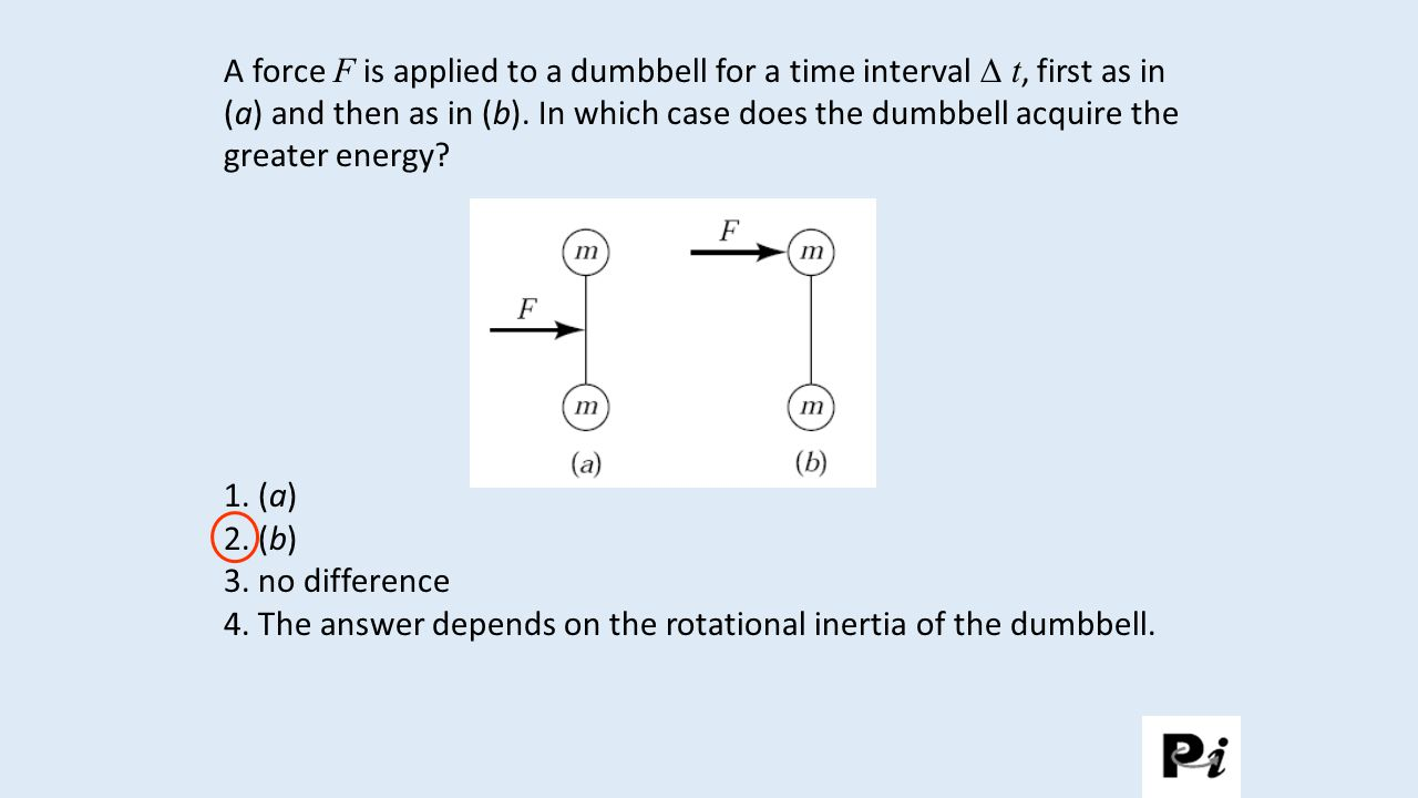 4. The answer depends on the rotational inertia of the dumbbell.
