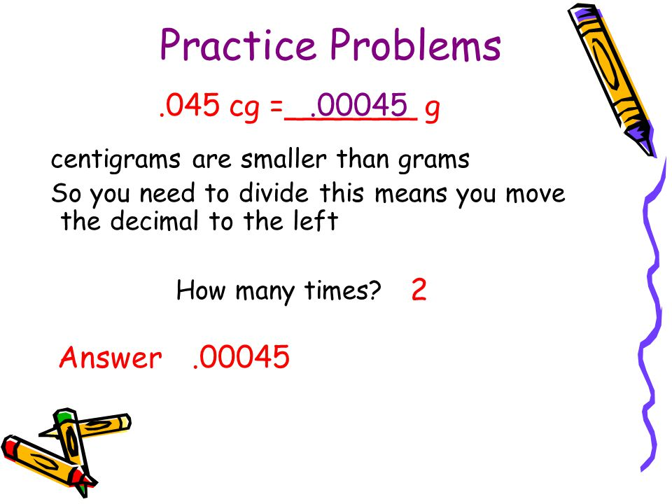Practice Problems .045 cg =_______ g .00045 2 Answer .00045