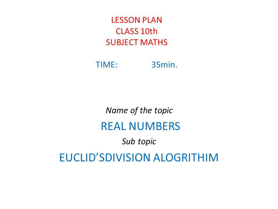 LESSON PLAN CLASS 10th SUBJECT MATHS TIME: 35min.