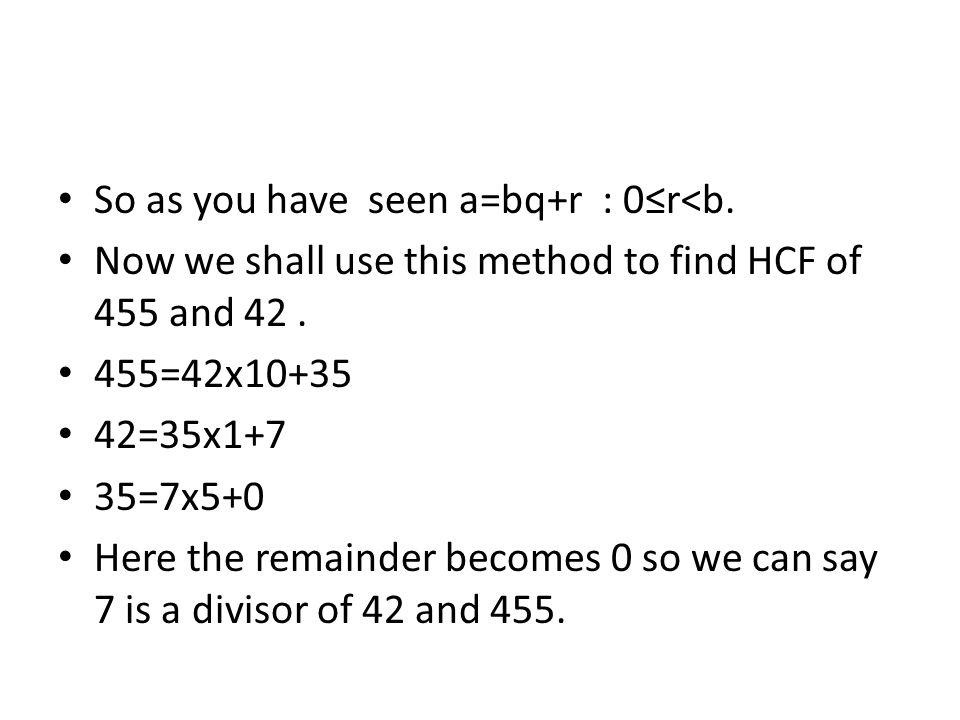 So as you have seen a=bq+r : 0≤r<b.
