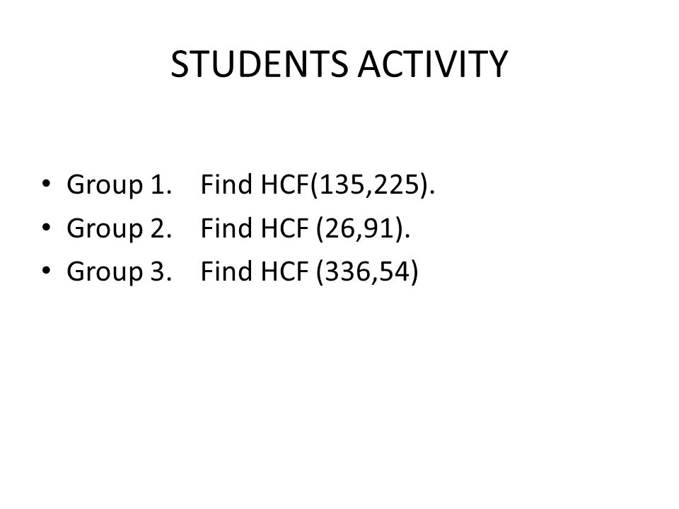 STUDENTS ACTIVITY Group 1. Find HCF(135,225).