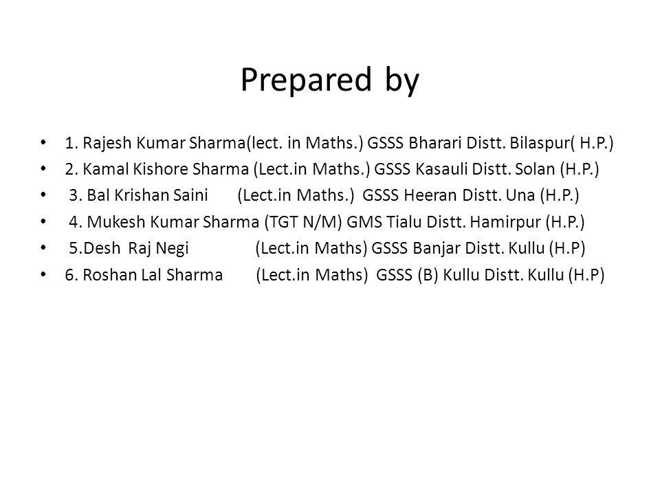 Prepared by 1. Rajesh Kumar Sharma(lect. in Maths.) GSSS Bharari Distt. Bilaspur( H.P.)