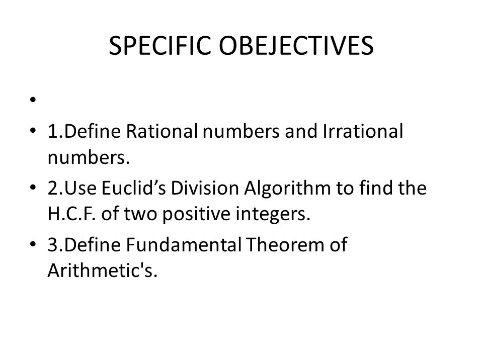 SPECIFIC OBEJECTIVES 1.Define Rational numbers and Irrational numbers.