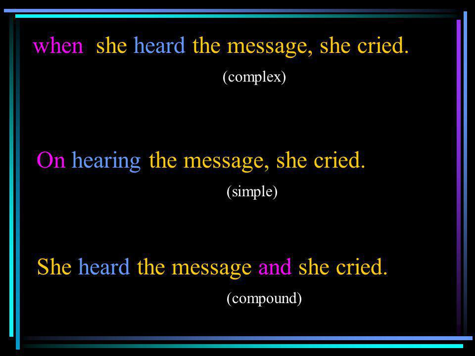 when she heard the message, she cried. (complex)