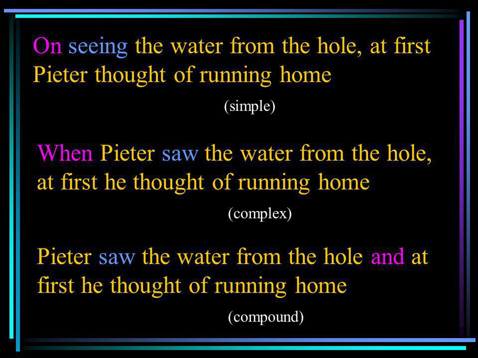 On seeing the water from the hole, at first Pieter thought of running home (simple)