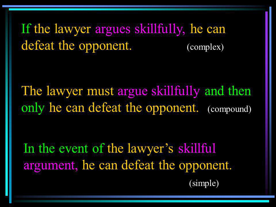 If the lawyer argues skillfully, he can defeat the opponent. (complex)