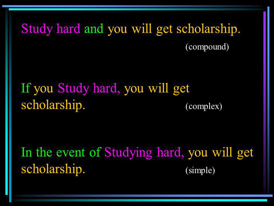 Study hard and you will get scholarship. (compound)