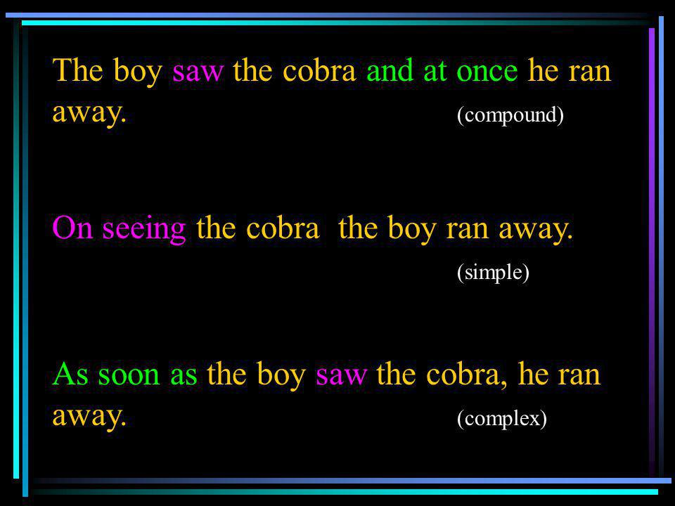 The boy saw the cobra and at once he ran away. (compound)