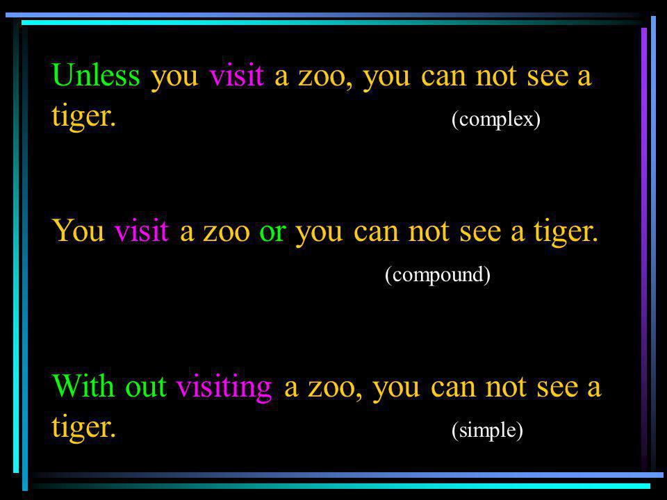 Unless you visit a zoo, you can not see a tiger. (complex)