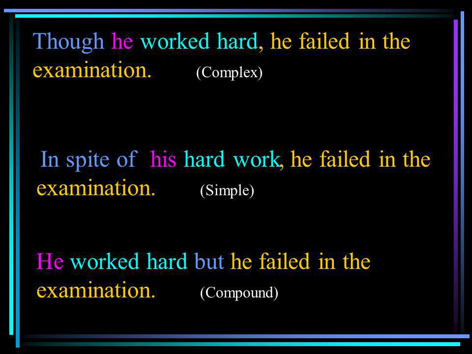 Though he worked hard, he failed in the examination. (Complex)