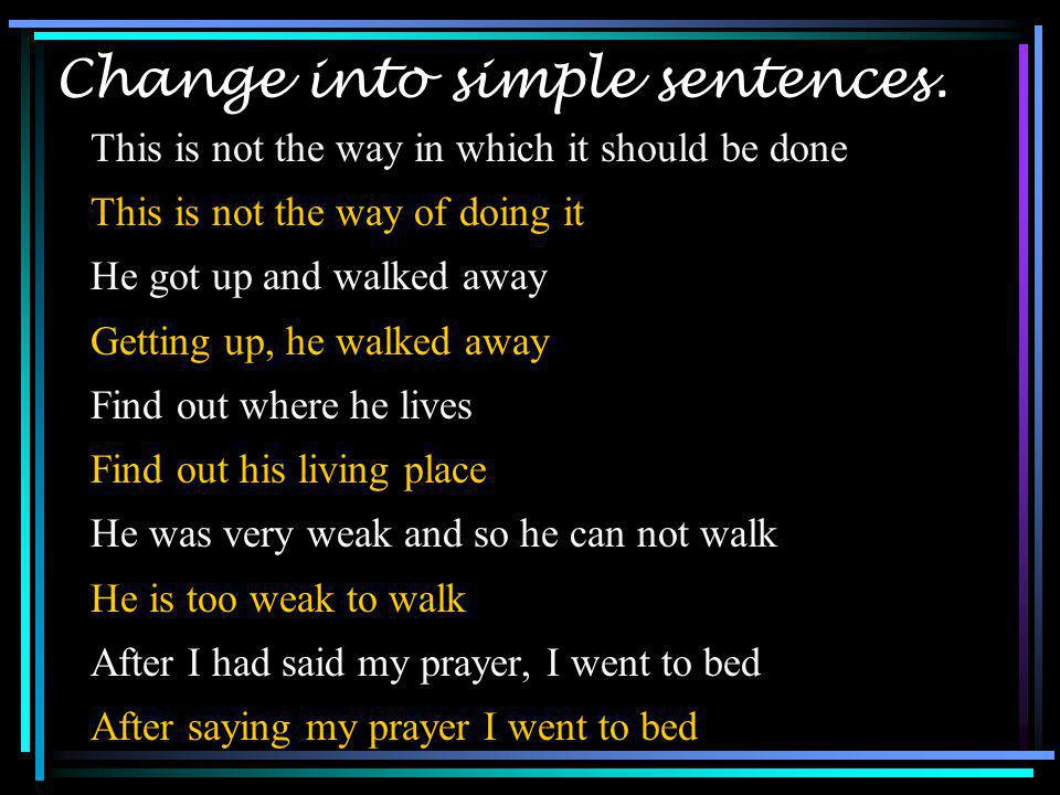 Change into simple sentences.