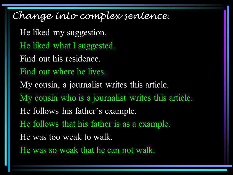 Change into complex sentence.