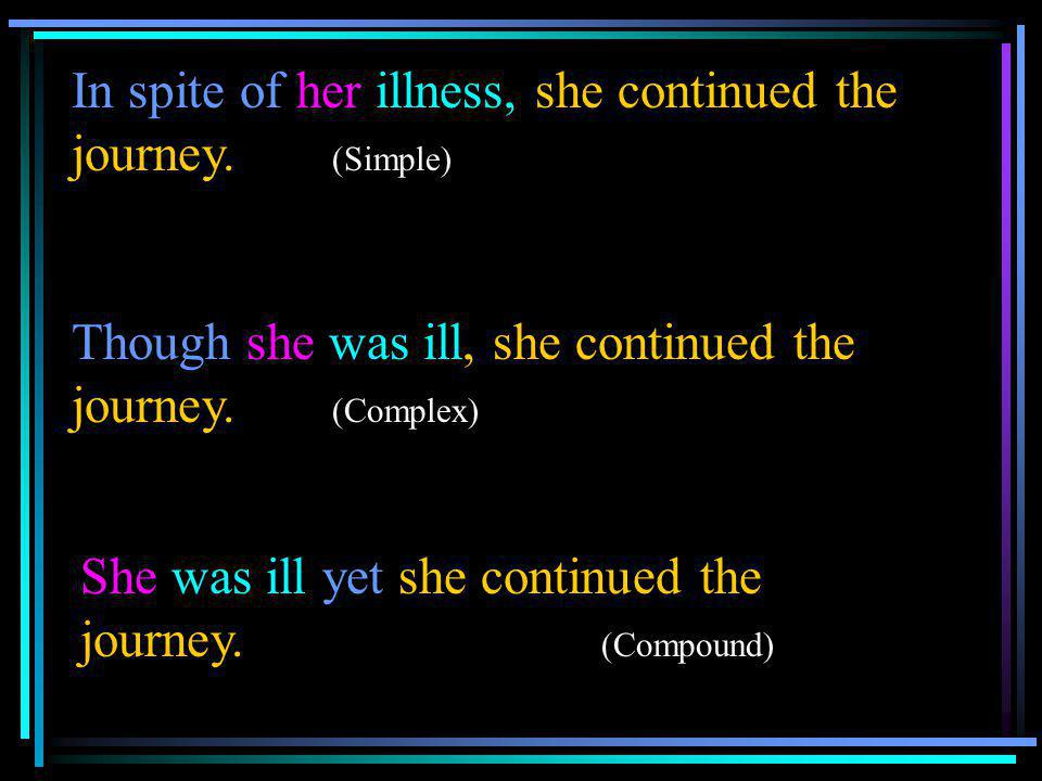 In spite of her illness, she continued the journey. (Simple)
