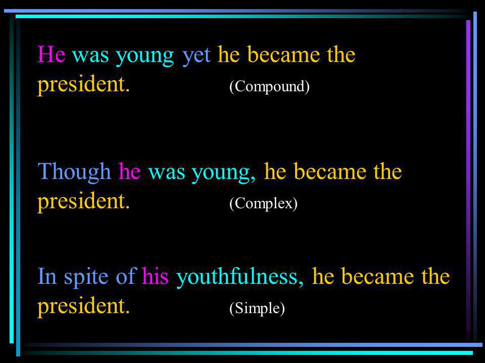 He was young yet he became the president. (Compound)