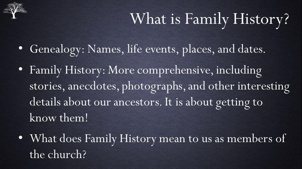 What is Family History Genealogy: Names, life events, places, and dates.