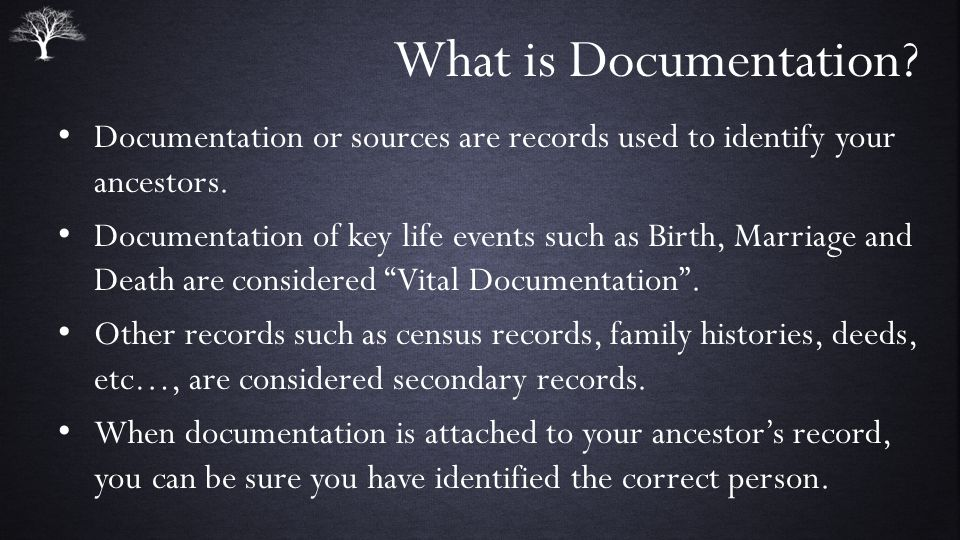 What is Documentation Documentation or sources are records used to identify your ancestors.