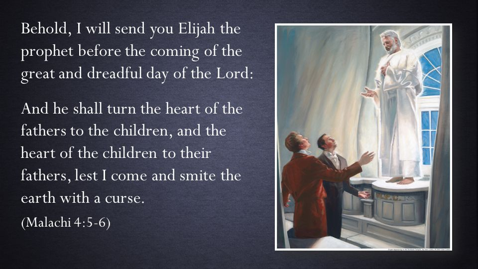 Behold, I will send you Elijah the prophet before the coming of the great and dreadful day of the Lord: