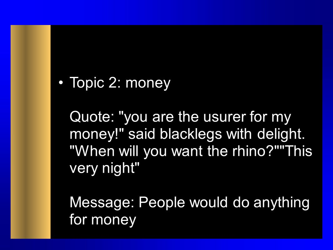 Topic 2: money Quote: you are the usurer for my money