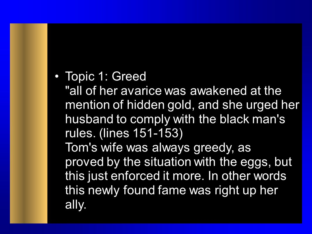 Topic 1: Greed all of her avarice was awakened at the mention of hidden gold, and she urged her husband to comply with the black man s rules.