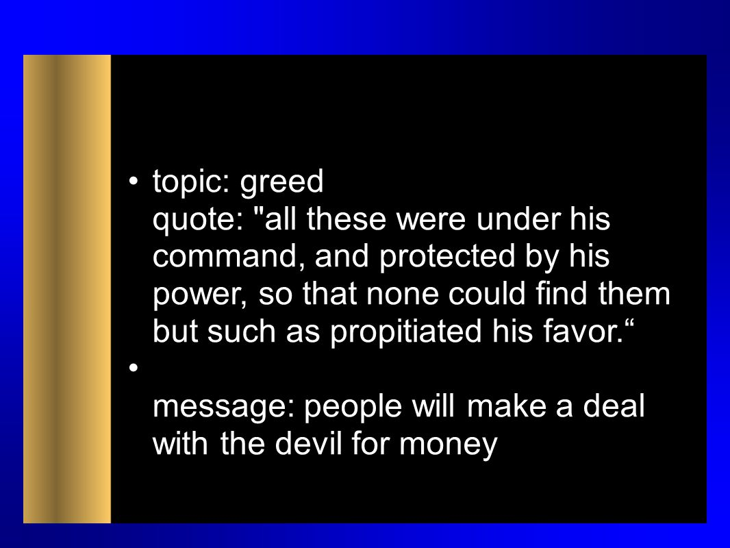 topic: greed quote: all these were under his command, and protected by his power, so that none could find them but such as propitiated his favor.