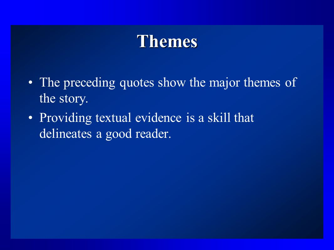 Themes The preceding quotes show the major themes of the story.