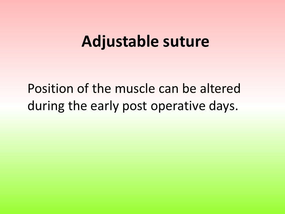 Adjustable suture Position of the muscle can be altered during the early post operative days.