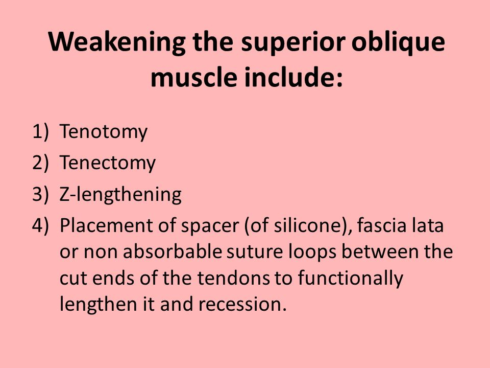 Weakening the superior oblique muscle include: