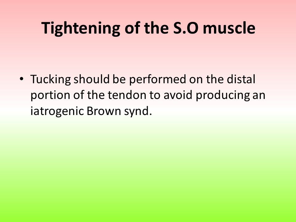 Tightening of the S.O muscle