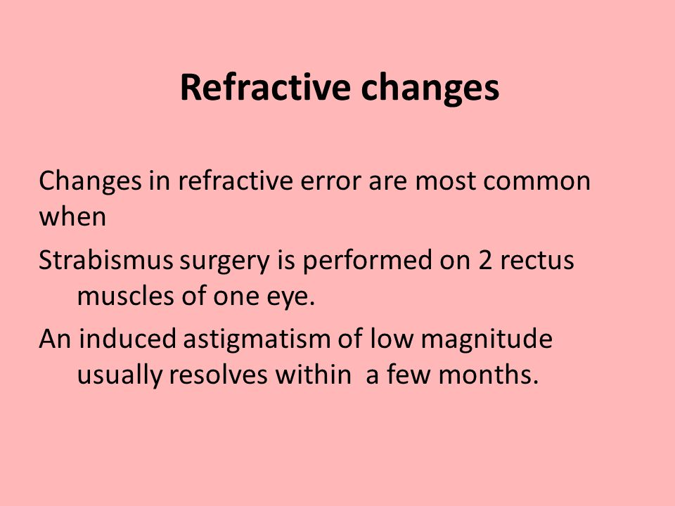 Refractive changes Changes in refractive error are most common when
