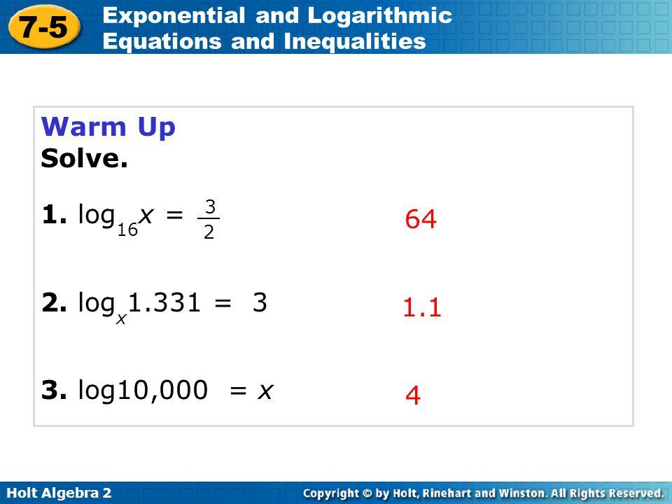 Warm Up Solve. 1. log16x = 2. logx1.331 = 3 64 3. log10,000 = x 1.1 4