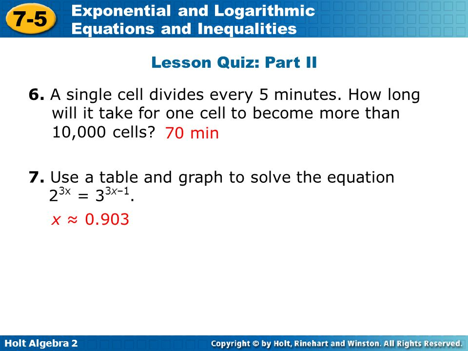 Lesson Quiz: Part II 6. A single cell divides every 5 minutes. How long will it take for one cell to become more than 10,000 cells