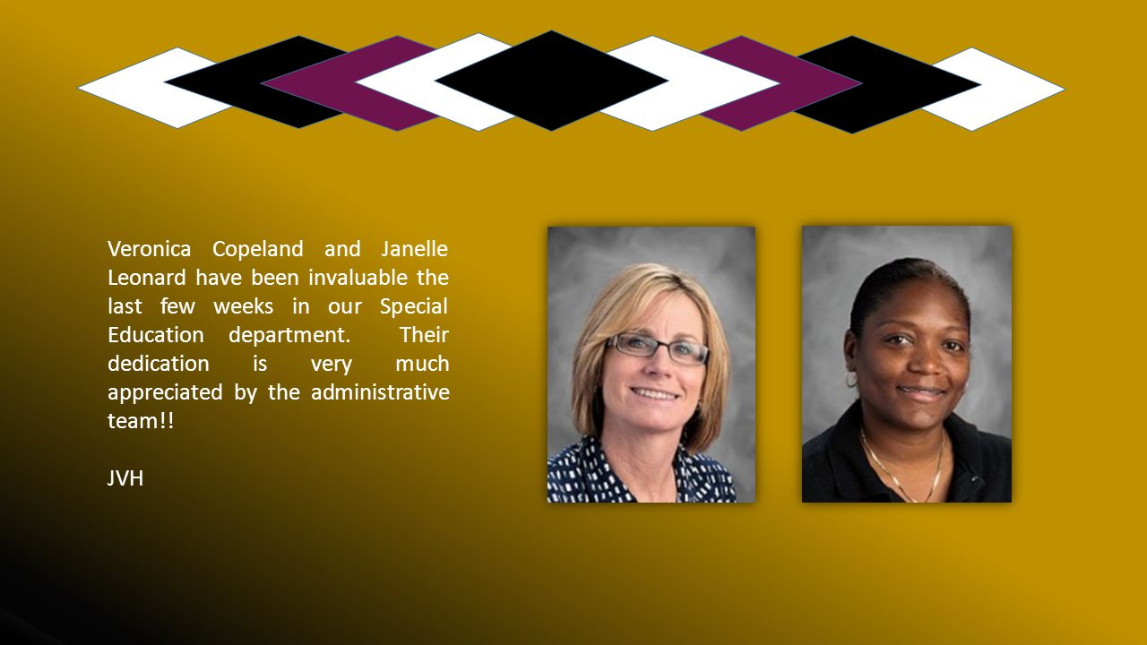 Veronica Copeland and Janelle Leonard have been invaluable the last few weeks in our Special Education department. Their dedication is very much appreciated by the administrative team!!