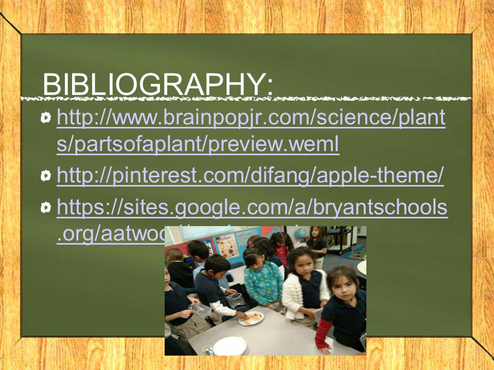 BIBLIOGRAPHY: http://www.brainpopjr.com/science/plants/partsofaplant/preview.weml. http://pinterest.com/difang/apple-theme/