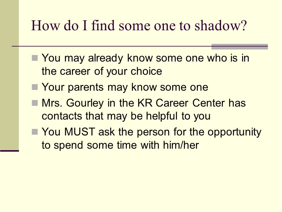 How do I find some one to shadow
